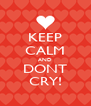 KEEP CALM AND DONT CRY! - Personalised Poster A4 size