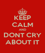 KEEP CALM AND DONT CRY ABOUT IT - Personalised Poster A4 size