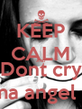 KEEP CALM AND Dont cry ma angel !! - Personalised Poster A4 size