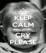KEEP CALM AND DONT  CRY PLEASE - Personalised Poster A4 size