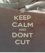 KEEP CALM AND DONT CUT - Personalised Poster A4 size