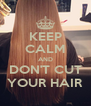 KEEP CALM AND DON'T CUT YOUR HAIR - Personalised Poster A4 size