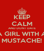 KEEP CALM AND DONT DATE A GIRL WITH A MUSTACHE! - Personalised Poster A4 size
