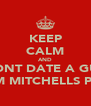 KEEP CALM AND DONT DATE A GUY FROM MITCHELLS PLAIN - Personalised Poster A4 size