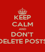 KEEP CALM AND DON'T DELETE POSTS - Personalised Poster A4 size