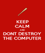 KEEP CALM AND DONT DESTROY THE COMPUTER - Personalised Poster A4 size