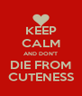 KEEP CALM AND DON'T DIE FROM CUTENESS - Personalised Poster A4 size