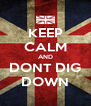 KEEP CALM AND DONT DIG DOWN - Personalised Poster A4 size