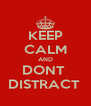 KEEP CALM AND DONT  DISTRACT  - Personalised Poster A4 size