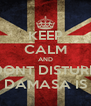 KEEP CALM AND DONT DISTURB BECAUSE DAMASA IS SLEEPING - Personalised Poster A4 size