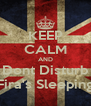 KEEP CALM AND Dont Disturb Fira's Sleeping - Personalised Poster A4 size