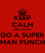 KEEP CALM AND DONT DO A SUPER MAN PUNCH - Personalised Poster A4 size