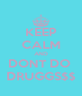 KEEP CALM AND DONT DO  DRUGGS$$ - Personalised Poster A4 size