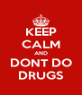 KEEP CALM AND DONT DO DRUGS - Personalised Poster A4 size