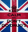 KEEP CALM AND DON'T DO DRUG'S - Personalised Poster A4 size