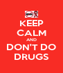KEEP CALM AND DON'T DO DRUGS - Personalised Poster A4 size