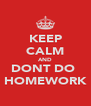 KEEP CALM AND DONT DO  HOMEWORK - Personalised Poster A4 size