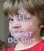 KEEP CALM AND DON'T DO SHIT - Personalised Poster A4 size