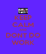 KEEP CALM AND DONT DO WORK - Personalised Poster A4 size