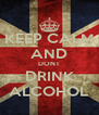 KEEP CALM AND DONT DRINK ALCOHOL - Personalised Poster A4 size