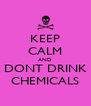 KEEP CALM AND DONT DRINK CHEMICALS - Personalised Poster A4 size
