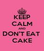 KEEP CALM AND DON'T EAT  CAKE - Personalised Poster A4 size