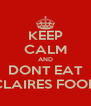 KEEP CALM AND DONT EAT CLAIRES FOOD - Personalised Poster A4 size