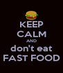 KEEP CALM AND don't eat FAST FOOD - Personalised Poster A4 size