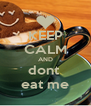 KEEP CALM AND dont  eat me - Personalised Poster A4 size