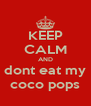 KEEP CALM AND dont eat my coco pops - Personalised Poster A4 size