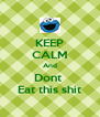 KEEP CALM And Dont  Eat this shit - Personalised Poster A4 size