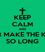 KEEP CALM AND DONT EVER MAKE THE KEEP CALM  SO LONG - Personalised Poster A4 size