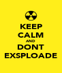 KEEP CALM AND DONT EXSPLOADE - Personalised Poster A4 size