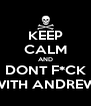 KEEP CALM AND DONT F*CK WITH ANDREW - Personalised Poster A4 size