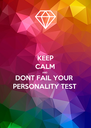 KEEP CALM AND DONT FAIL YOUR PERSONALITY TEST - Personalised Poster A4 size