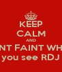 KEEP CALM AND DONT FAINT WHEN  you see RDJ - Personalised Poster A4 size
