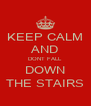 KEEP CALM AND DONT FALL DOWN THE STAIRS - Personalised Poster A4 size