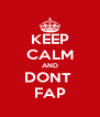 KEEP CALM AND DONT  FAP - Personalised Poster A4 size