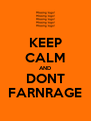 KEEP CALM AND DONT FARNRAGE - Personalised Poster A4 size