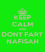 KEEP CALM AND DONT FART NAFISAH - Personalised Poster A4 size