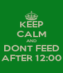 KEEP CALM AND DONT FEED AFTER 12:00 - Personalised Poster A4 size