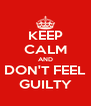 KEEP CALM AND DON'T FEEL GUILTY - Personalised Poster A4 size