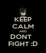 KEEP CALM AND DONT   FIGHT :D - Personalised Poster A4 size