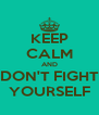 KEEP CALM AND DON'T FIGHT YOURSELF - Personalised Poster A4 size