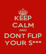 KEEP CALM AND DONT FLIP YOUR S*** - Personalised Poster A4 size