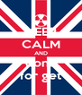 KEEP CALM AND dont  for get - Personalised Poster A4 size