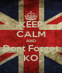 KEEP CALM AND Dont Forget KO - Personalised Poster A4 size