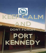 KEEP CALM AND DON'T FORGET PORT KENNEDY - Personalised Poster A4 size