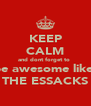KEEP CALM and dont forget to  be awesome like  THE ESSACKS - Personalised Poster A4 size
