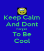 Keep Calm And Dont Forget To Be Cool - Personalised Poster A4 size